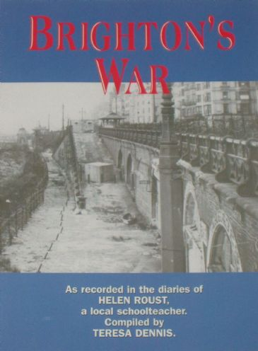 Brighton's War - As recorded in the Diaries of Helen Roust, edited by T Dennis
